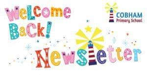 welcome back cobham primary newsletter